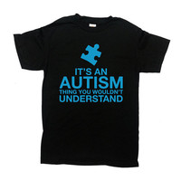 Autism Awareness T Shirt It's An Autism Thing You Wouldn't Understand Puzzle Piece Autism Shirt Autistic Gifts Kids Clothes Youth Tee -SA593
