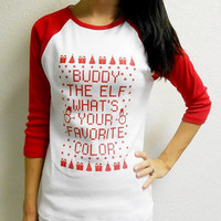 Buddy-The-Elf What's Your Favorite Color Shirt. 3/4 Sleeve Ugly Christmas Sweater Shirt. Funny Christmas Tee. Ugly Christmas Sweater.