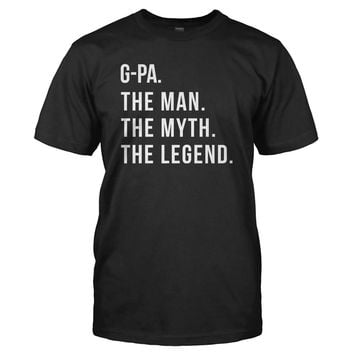 G-Pa. The Man. The Myth. The Legend. - T Shirt