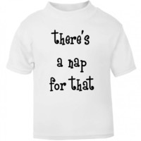 There's A Nap For That Funny Cheeky Statement Grumpy Kids T Shirt Toddler Sizes Childrens Top