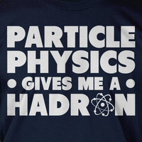Geek Nerd Science Chemistry School Particle Physics Gives Me A Hadron Tshirt T-Shirt Tee Shirt Mens Womens Ladies Youth Kids Geek Funny