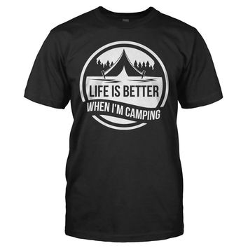 Life is Better When I'm Camping - T Shirt