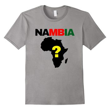 Nambia Shirt Where is Nambia? T-Shirt