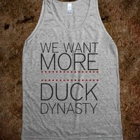 We Want More Duck Dynasty