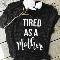 Tired As A Mother, T-Shirt