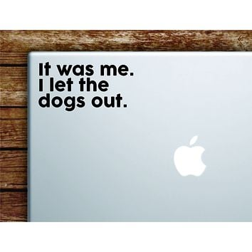 I Let The Dogs Out Laptop Wall Decal Sticker Vinyl Art Quote Macbook Apple Decor Car Window Truck Teen Inspirational Girls Funny Animals Puppy
