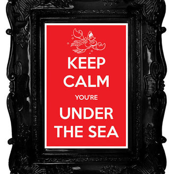 Keep Calm You're Under the Sea (The Little Mermaid) 12 x 18 Keep Calm and Carry On Parody Poster