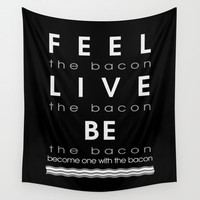 Feel Bacon Wall Tapestry by Galen Valle