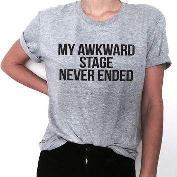 my awkward stage never ended Tshirt Fashion funny saying humor women girl ladies lady gifts cute grunge sassy cute gifts tops