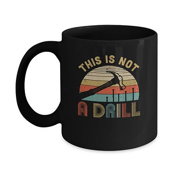 This Is Not A Drill Funny Hammer Dad Husband Vintage Mug