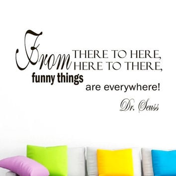 Wall Vinyl Decal Quote Sticker Home Decor Art Mural From there to here, from here to there, funny things are everywhere Dr. Seuss Z144