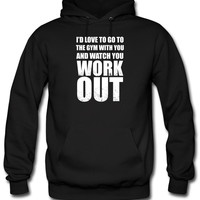 Id Love To Go To The Gym With You hoodie