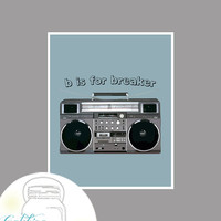 Hip Hop Art, B is for Breaker, Instant Download 20 x 30 Poster Size AND 8x10 Print Size, Printables