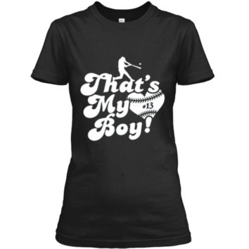 That's My Boy #13 Baseball Mom Baseball Dad T-shirt Ladies Custom