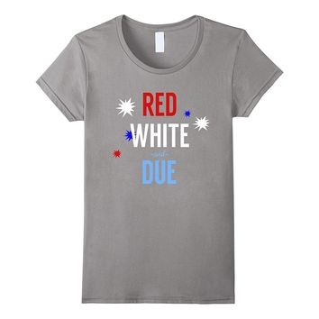 Red- White and Due - Funny Pregnancy Announcement Shirt