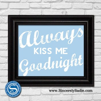 Always Kiss Me Goodnight 8x10 Print - Home Decor - Anniversary Gift - Wedding Gift