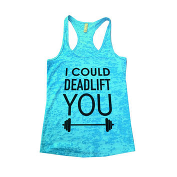 I Could Deadlift You - Womens Burnout Racerback Workout Tanktop Fitness Lover Gym Tank - Motivation For Working out - bobybuilding Gift 552