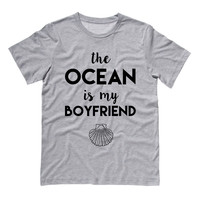 The Ocean is my Boyfriend T-Shirt