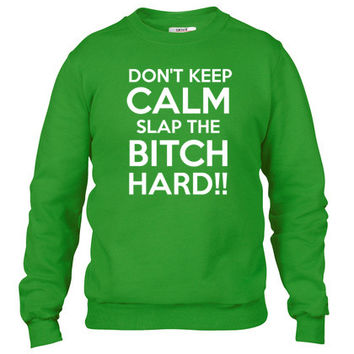 Don't Keep Calm And Slap The Bitch Hard Crewneck sweatshirt