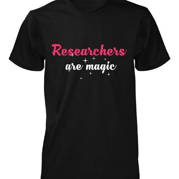 Researchers Are Magic. Awesome Gift - Unisex Tshirt