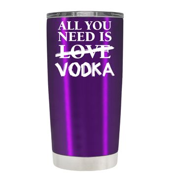 All You Need is Vodka on Translucent Violet 20 oz Tumbler Cup