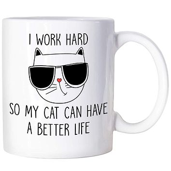 Cat Gifts For Women Men Cat Lover Gifts I Work Hard So My Cat Better Life Coffee Mug For Cat Mom Cat Dad Mug Cat Lady Mug