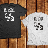 His Half Her Half Couples Shirts, Tshirt Matching Set for Couple, Best Friend Tees Her His Half