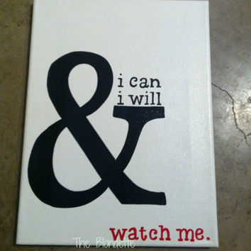 "9in x 12in canvas ""I can and I will. Watch me"" quote handwritten"