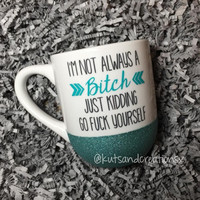 "Personalized Mean Girls ""I'm Not Always A B*tch"" Glitter Coffee Mug"