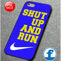 nike shut up and run for iphone, ipod, samsung galaxy, HTC and Nexus Phone Case
