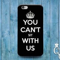 iPhone 4 4s 5 5s 5c 6 6s plus iPod Touch 4th 5th 6th Generation Cover Funny Custom You Can't Sit With Us Quote Cute Black White Phone Cover