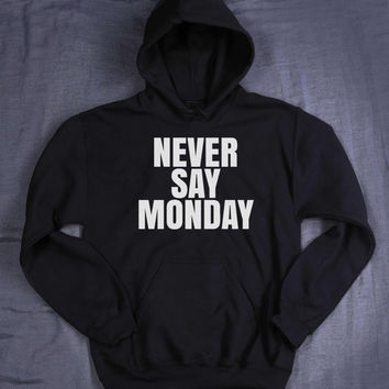 Never Say Monday Hoodie Slogan Sleep Tired Weekend Gift Tumblr Sweatshirt Jumper