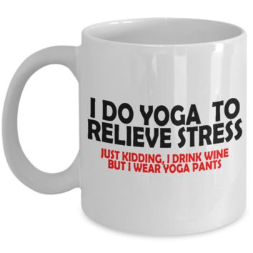 Coffee Mug I Do Yoga to Relieve Stress Just Kidding I Drink W*** but I Wear Yoga Pants Fitness