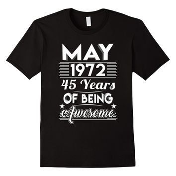 May 1972 45 Years Of Being Awesome Shirt