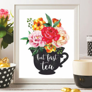 Tea Printable Art Tea Print But first tea Poster Tea quotes Kitchen prints Kitchen decor Tea gift Wall art 8x10 Digital file SALE 50% OFF