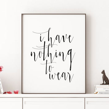FASHION WALL ART I Have Nothing To Wear Typography Art Print Black and White Dorm decor Dorm Art Home Decor Girl Room Decor Printable Print