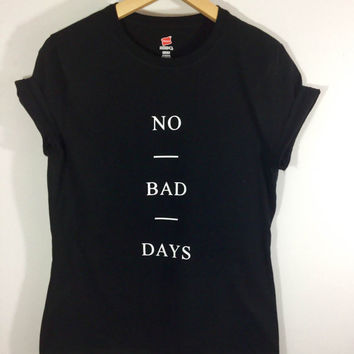 No Bad Days Tshirt Motivational positive Tumblr tee