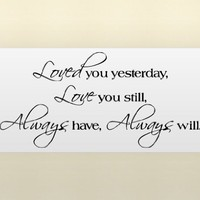 LOVED YOU YESTERDAY LOVE YOU STILL ALWAYS HAVE ALWAYS WILL Vinyl wall letteri...