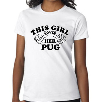 This Girl Loves Her Pug Dog Lovers T Shirt ANY Breed Fun Dog Rescue Lovers T Shirt Holiday Gift Shirt Labs Pitbull Greyhound Rescue