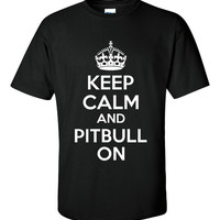 Keep Calm and PITBULL ON T Shirt Perfect For The Pitbull Lover Junior/Ladies Fitted Styles and Sizes Show Some Pitbull Love