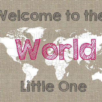 Little One World Map Print- welcome to the world, little one, gift for new parents, burlap baby room, canvas newborn gift, world map print