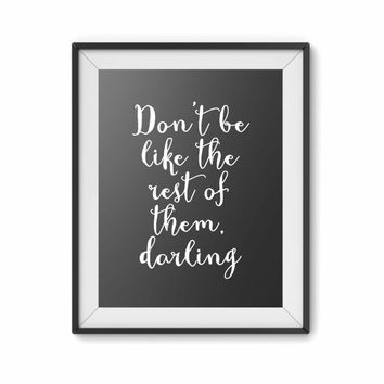 Don't be like the rest of them darling,  8x10 digital print, black and white, quote, typography poster, motivational, home decor, wall art