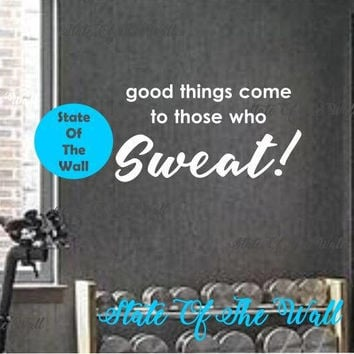 Good things come to those who sweat Wall GYM FITNESS Decal Vinyl Sticker Art Decor Bedroom Design Mural workout excercise health