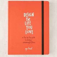 Design The Life You Love: A Step-By-Step Guide To Building A Meaningful Future By Ayse Birsel