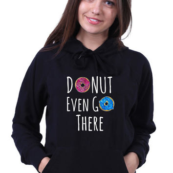 Funny Food Pun Donut Even Go There Slogan Tumblr Doughnut Baker Baking Gift Sweatshirt Hoodie Jumper