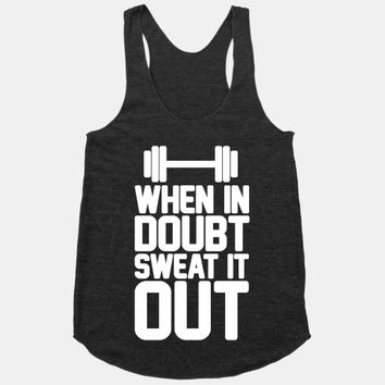 When In Doubt Sweat It Out