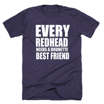 Every redhead needs a brunette best friend, best friend shirt,