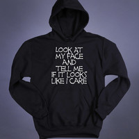 Sarcastic Sweatshirt Look At My Face And Tell Me If It Looks Like I Care Funny Grunge Sarcasm Clothing Punk Sarcasm Tumblr Hoodie Jumper
