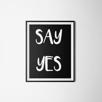 Inspirational Print, Instant Download, Printable Wall Art, Typography Print, Black and White, Modern Wall Art 8x10 Print - Say Yes