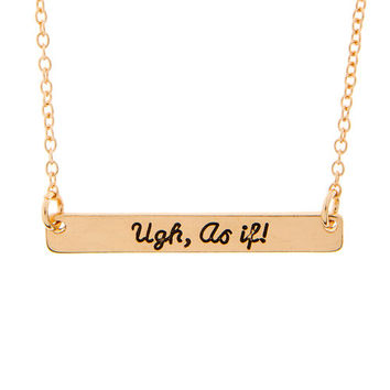 Clueless Gold Ugh, As If Bar Pendant Necklace
